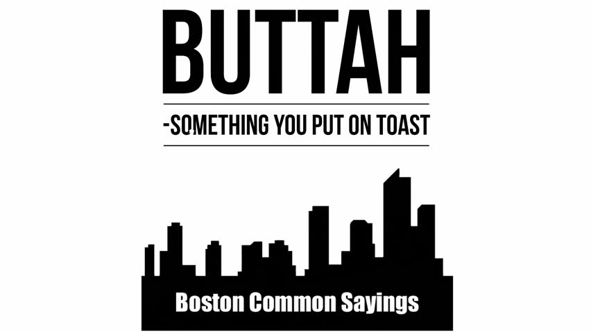 Funny Boston Accent Text Transition - Butter - Spread Put on Toast - Common Bostonian New England Sayings Slang Dialect Dialogue Speak Lingo Words Phrases Translations Meanings
