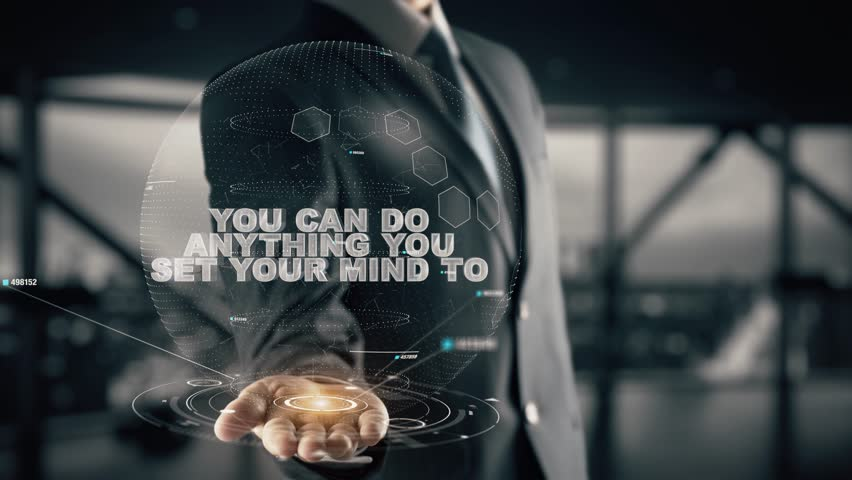 You can do anything you set your mind to with hologram businessman concept