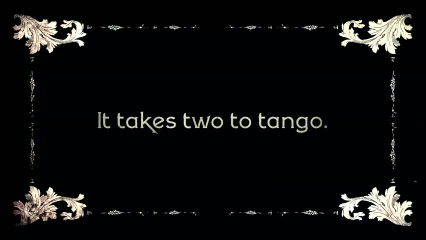 A re-created film frame intertitle from the silent movies era, showing a saying or proverb: It takes two to tango.