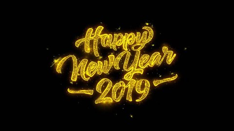 Happy New Year 2019 Typography Written with Golden Particles Sparks Fireworks Display 4K. Greeting card, Celebration, Party Invitation, calendar, Gift, Events, Message, Holiday, Wishes Festival .