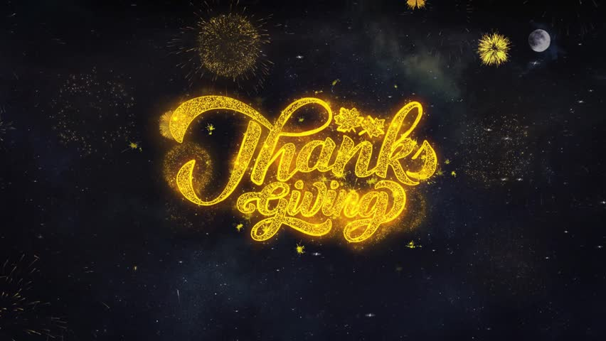 ThanksGiving Text Typography Reveal From Golden Firework Crackers Particles Night Sky 4k Background. Greeting card, Celebration, Party, Invitation, Gift, Event, Message, Holiday, Wish Festival  | Shutterstock HD Video #1028090372