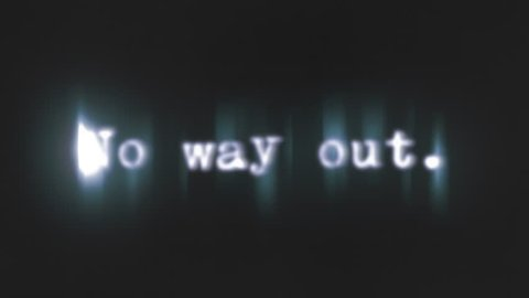 A scary text, No way out, appearing on the screen with a light behind the typewriter font, typical of a horror flick (b-movie).