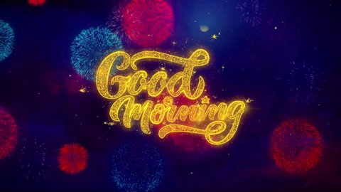Good Morning Greeting Text with Particles and Sparks Colored Bokeh Fireworks Display 4K. for Greeting card, Celebration, Party Invitation, calendar, Gift, Events, Message, Holiday, Wishes.